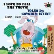 I Love to Tell the Truth Volim da govorim istinu (English Serbian Bilingual Book for Kids)