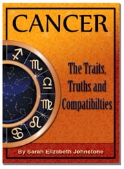 Cancer: Cancer Star Sign Traits, Truths and Love Compatibility ebook by Sarah Johnstone
