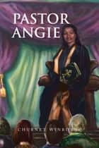 Pastor Angie ebook by Churnet Winborne