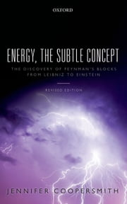 Energy, the Subtle Concept - The discovery of Feynman's blocks from Leibniz to Einstein ebook by Jennifer Coopersmith