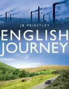 English Journey ebook by J.B. Priestley