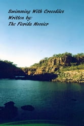 Swimming With Crocodiles ebook by The Florida Hoosier