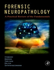 Forensic Neuropathology - A Practical Review of the Fundamentals ebook by Hideo H. Itabashi, MD,John M. Andrews, MD,Uwamie Tomiyasu, MD,Stephanie S. Erlich, MD,Lakshmanan Sathyavagiswaran