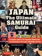 Japan The Ultimate Samurai Guide - An Insider Looks at the Japanese Martial Arts and Surviving in the Land of Bushido and Zen ebook by Alexander Bennett
