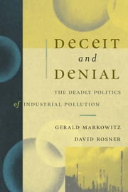 Deceit and Denial: The Deadly Politics of Industrial Pollution ebook by Markowitz , Gerald