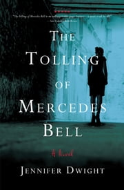 The Tolling of Mercedes Bell - A Novel ebook by Jennifer Dwight