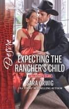 Expecting the Rancher's Child - A Sexy Western Contemporary Romance ebook by Sara Orwig
