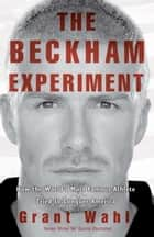 The Beckham Experiment ebook by Grant Wahl