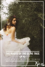 The Roots of the Olive Tree ebook by Courtney Miller Santo