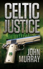 Celtic Justice ebook by John Murray