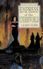 Empress of the Underworld ebook by Gilbert L Morris