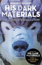 His Dark Materials: The Complete Collection - now a major BBC TV series ebook by