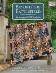 Beyond the Battlefield - 14 Scrappy Civil War Quilts ebook by Mary Etherington, Connie Tesene