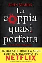 La coppia quasi perfetta eBook by John Marrs