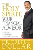 The Holy Spirit, Your Financial Advisor ebook by Creflo Dollar