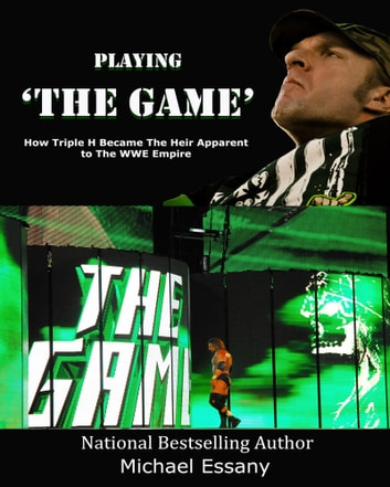 Playing The Game: How Triple H Became the Heir Apparent to the WWE Empire ebook by Michael Essany