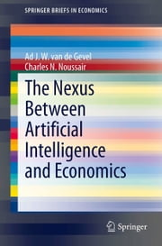 The Nexus between Artificial Intelligence and Economics ebook by Ad J. W. van de Gevel,Charles N. Noussair