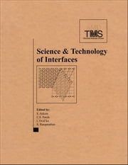 Science and Technology of Interfaces, International Symposium in Honor of Dr. Bhakta Rath ebook by The Minerals, Metals & Materials Society (TMS)