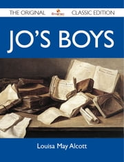 Jo's Boys - The Original Classic Edition ebook by Alcott Louisa