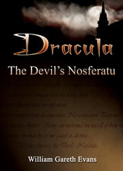 Dracula - The Devil's Nosferatu ebook by William Gareth Evans