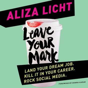 Leave Your Mark - Land Your Dream Job. Kill It in Your Career. Rock Social Media. audiobook by Aliza Licht