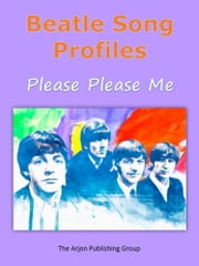 Beatle Song Profiles: Please Please Me ebook by Joel Benjamin