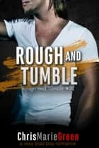 Rough and Tumble - Rough and Tumble #2 ebook by Chris Marie Green