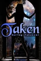 Taken During Takeover ebook by