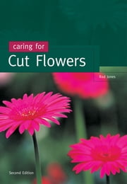Caring for Cut Flowers ebook by Rod Jones