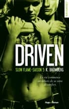 Driven Saison 5 Slow flame ebook by Claire Sarradel, K. Bromberg