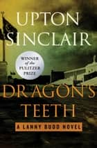 Dragon's Teeth ebook by Upton Sinclair