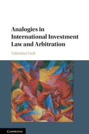 Analogies in International Investment Law and Arbitration ebook by Vadi, Valentina