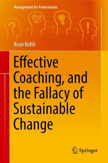 Effective Coaching, and the Fallacy of Sustainable Change ebook by Arun Kohli
