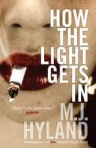 How The Light Gets In ebook by M.J. Hyland