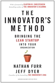 The Innovator's Method - Bringing the Lean Start-up into Your Organization ebook by Nathan Furr,Jeff Dyer,Clayton M. Christensen