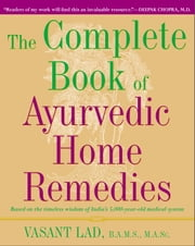 The Complete Book of Ayurvedic Home Remedies - Based on the Timeless Wisdom of India's 5,000-Year-Old Medical System ebook by Kobo.Web.Store.Products.Fields.ContributorFieldViewModel