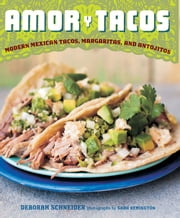 Amor y Tacos - Modern Mexican Tacos, Margaritas, and Antojitos ebook by Deborah Schneider,Sara Remington