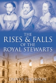 Rises and Falls of the Royal Stewarts ebook by Oliver Thomson