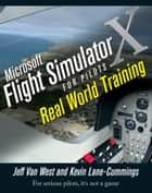 Microsoft Flight Simulator X For Pilots - Real World Training ebook by Jeff Van West, Kevin Lane-Cummings