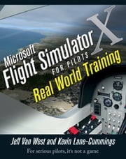 Microsoft Flight Simulator X For Pilots - Real World Training ebook by Jeff Van West,Kevin Lane-Cummings