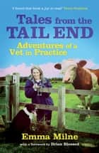 Tales from the Tail End - Adventures of a Vet in Practice ebook by Emma Milne