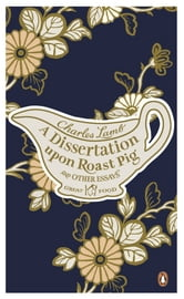 A Dissertation Upon Roast Pig & Other Essays ebook by Charles Lamb