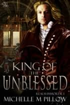 King of the Unblessed ebook by Michelle M. Pillow
