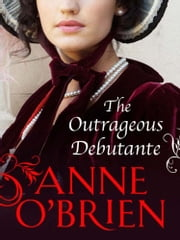 The Outrageous Debutante (Mills & Boon M&B) (The Faringdon Scandals, Book 2) ebook by Anne O'Brien
