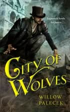 City of Wolves eBook by Willow Palecek