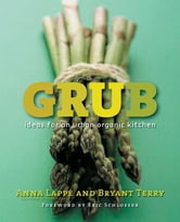 Grub - Ideas for an Urban Organic Kitchen ebook by Anna Lappe,Bryant Terry
