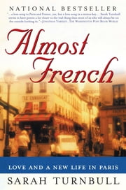 Almost French - Love and a New Life in Paris ebook by Sarah Turnbull