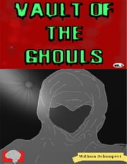 Vault of the Ghouls Volume 3 ebook by William Schumpert