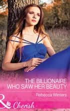 The Billionaire Who Saw Her Beauty (Mills & Boon Cherish) (The Montanari Marriages, Book 2) ebook by Rebecca Winters