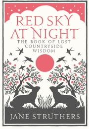 Red Sky at Night - The Book of Lost Country Wisdom ebook by Jane Struthers